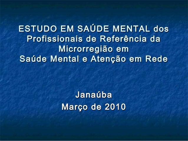 ESTUDO EM SAÚDE MENTAL dosESTUDO EM SAÚDE MENTAL dos Profissionais de Referência daProfissionais de Referência da Microrre...