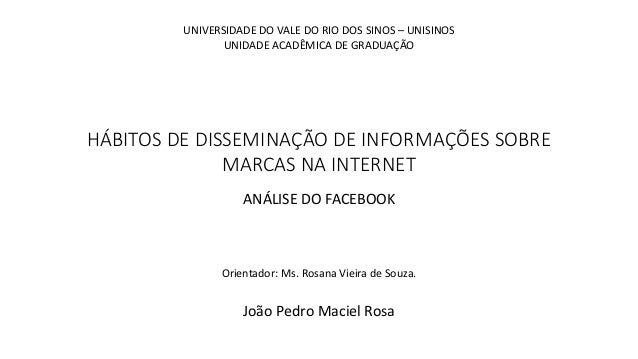 HÁBITOS DE DISSEMINAÇÃO DE INFORMAÇÕES SOBRE MARCAS NA INTERNET ANÁLISE DO FACEBOOK UNIVERSIDADE DO VALE DO RIO DOS SINOS ...