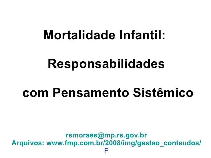 Mortalidade Infantil:  Responsabilidades  com Pensamento Sistêmico [email_address] Arquivos: www.fmp.com.br/2008/img/gesta...