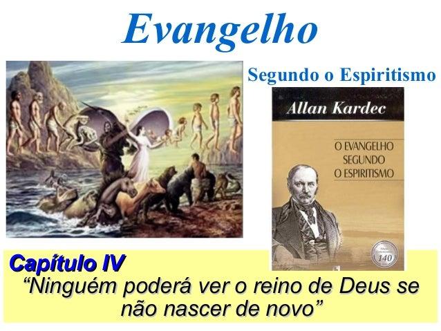 """Evangelho Segundo o Espiritismo Capítulo IVCapítulo IV """"""""Ninguém poderá ver o reino de Deus seNinguém poderá ver o reino d..."""