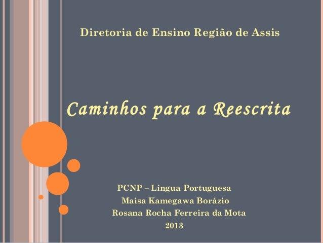 Diretoria de Ensino Região de Assis  Caminhos para a Reescrita  PCNP – Língua Portuguesa Maisa Kamegawa Borázio Rosana Roc...