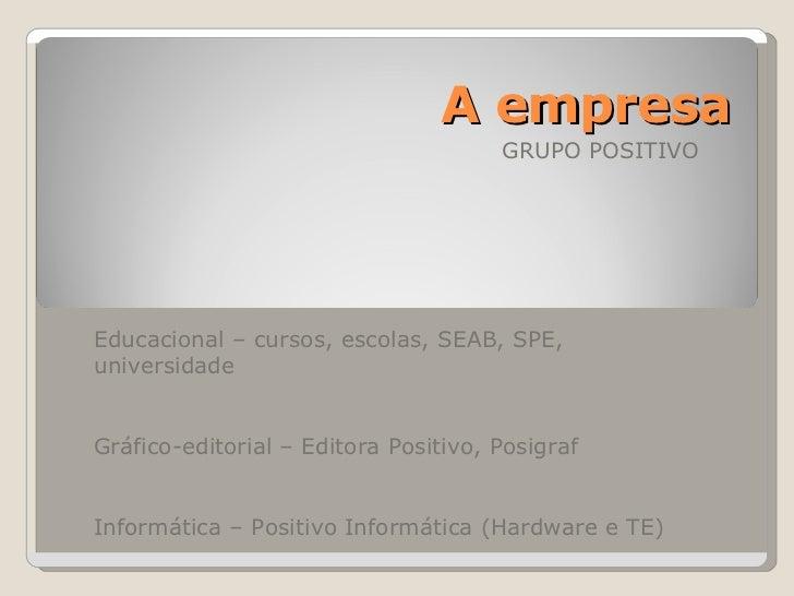A empresa GRUPO POSITIVO Educacional – cursos, escolas, SEAB, SPE, universidade Gráfico-editorial – Editora Positivo, Posi...
