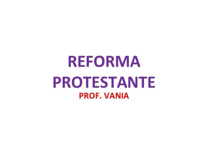REFORMAPROTESTANTE  PROF. VANIA