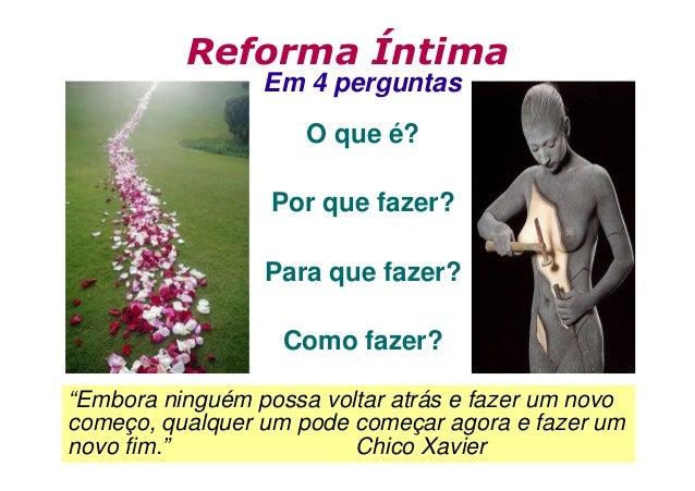 """Reforma Íntima Em 4 perguntas O que é? Por que fazer? Para que fazer? Como fazer? """"Embora ninguém possa voltar atrás e faz..."""