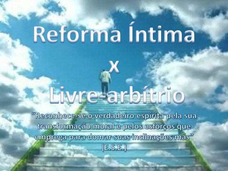 """Reforma Íntimax Livre-arbítrio<br />""""Reconhece-se o verdadeiro espírita pela sua transformação moral e pelos esforços que ..."""