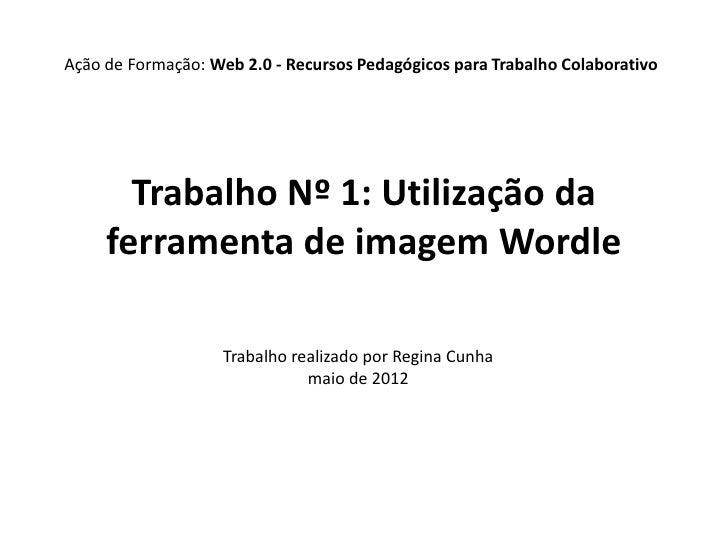 Ação de Formação: Web 2.0 - Recursos Pedagógicos para Trabalho Colaborativo       Trabalho Nº 1: Utilização da     ferrame...