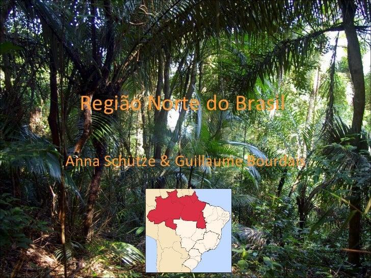 Região Norte do Brasil Anna Schütze & Guillaume Bourdais