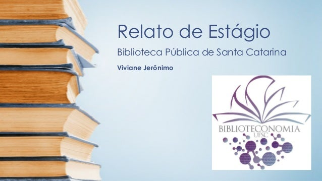 Relato de Estágio Biblioteca Pública de Santa Catarina Viviane Jerônimo
