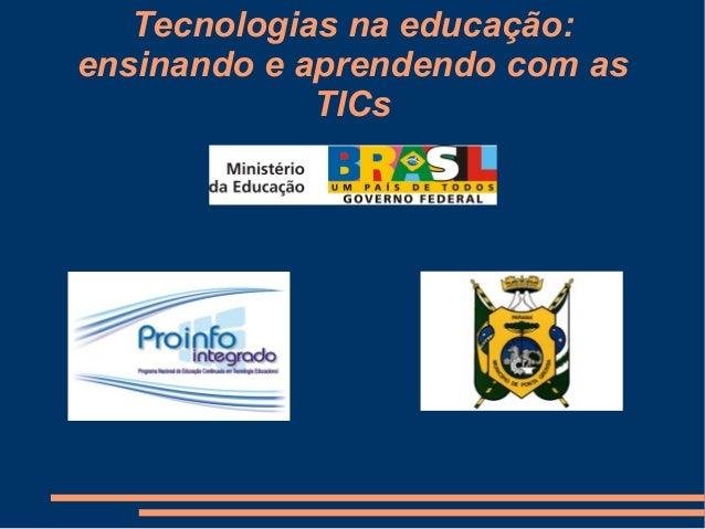 Tecnologias na educação:ensinando e aprendendo com as             TICs