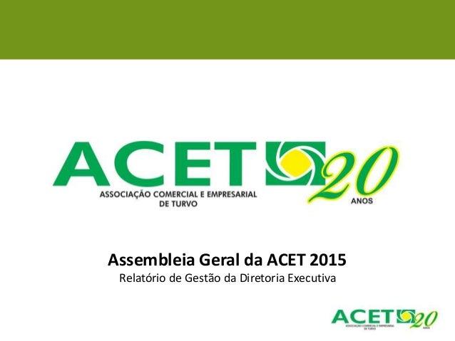 Assembleia Geral da ACET 2015 Relatório de Gestão da Diretoria Executiva
