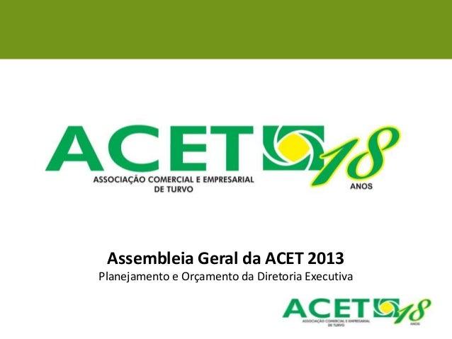 Assembleia Geral da ACET 2013Planejamento e Orçamento da Diretoria Executiva