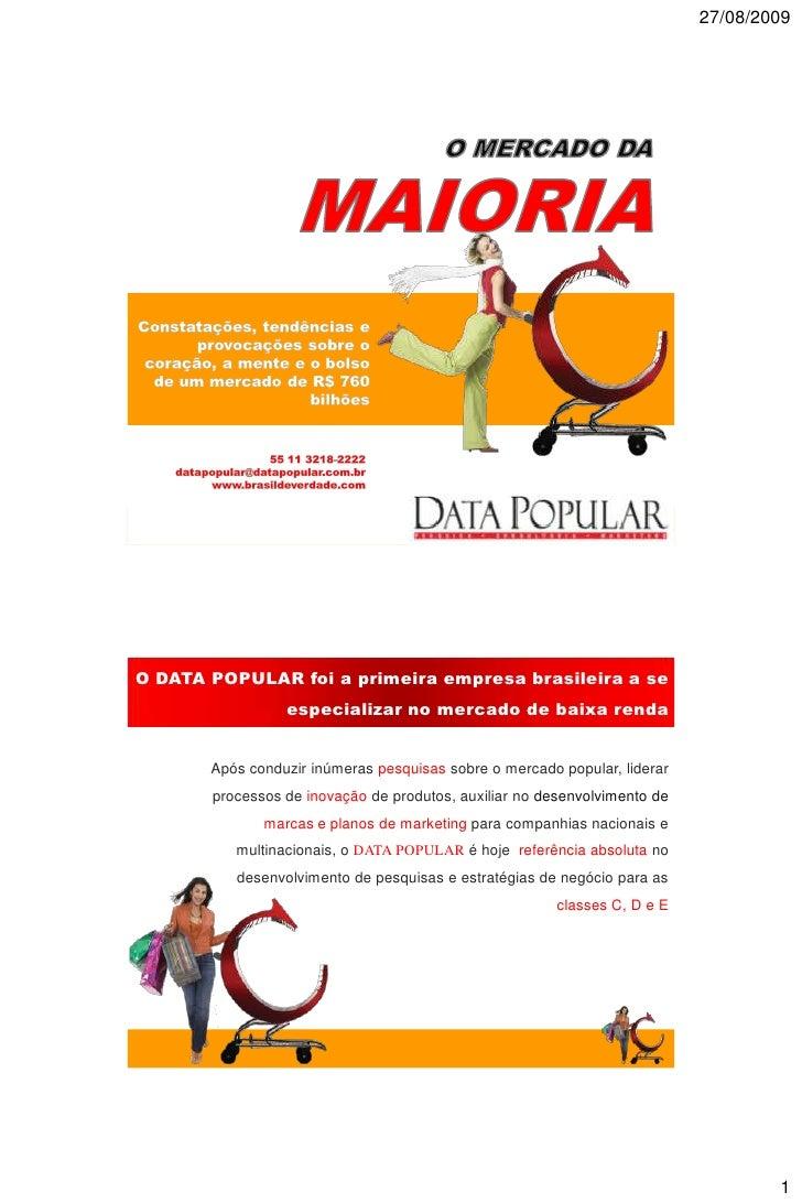 27/08/2009     O DATA POPULAR foi a primeira empresa brasileira a se                  especializar no mercado de baixa ren...