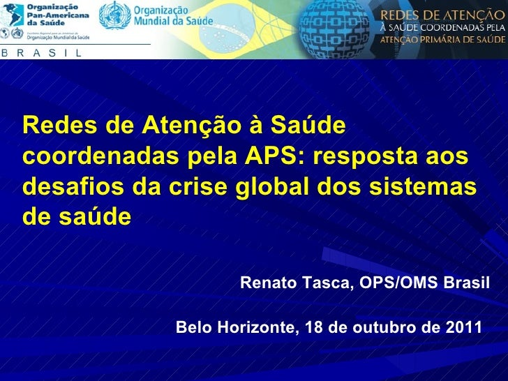 Redes de Atenção à Saúde coordenadas pela APS: resposta aos desafios da crise global dos sistemas de saúde Renato Tasca, O...