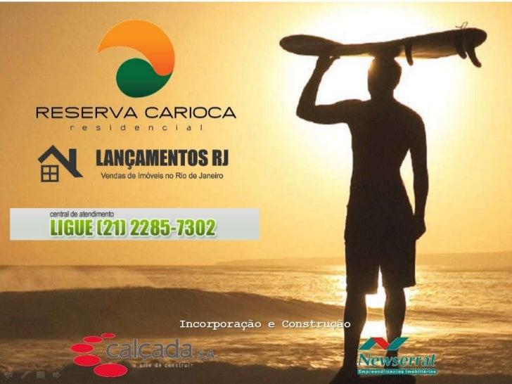 Reserva Carioca   www.lancamentosrj.com   Central de Atendimentos (21) 2510-3324