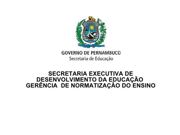 SECRETARIA EXECUTIVA DE DESENVOLVIMENTO DA EDUCAÇÃO  GERÊNCIA  DE NORMATIZAÇÃO DO ENSINO