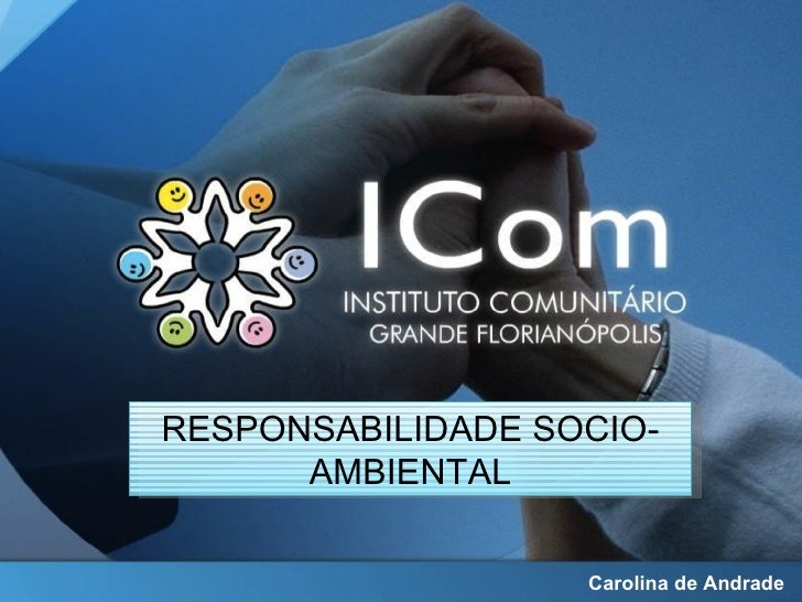 RESPONSABILIDADE SOCIO-      AMBIENTAL                   Carolina de Andrade