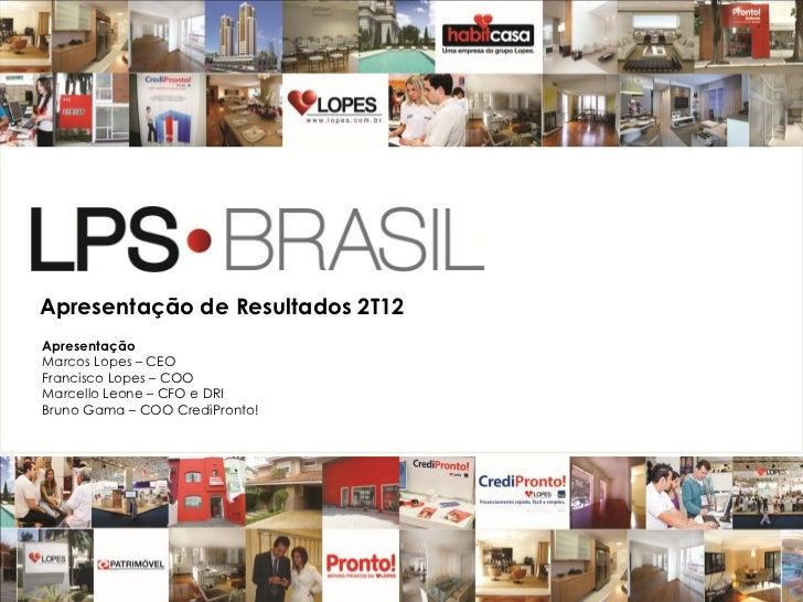 Apresentação de Resultados 2T12ApresentaçãoMarcos Lopes – CEOFrancisco Lopes – COOMarcello Leone – CFO e DRIBruno Gama – C...