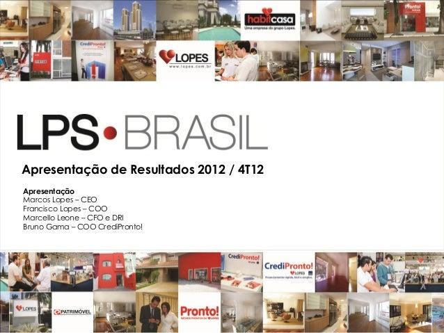 Apresentação de Resultados 2012 / 4T12ApresentaçãoMarcos Lopes – CEOFrancisco Lopes – COOMarcello Leone – CFO e DRIBruno G...