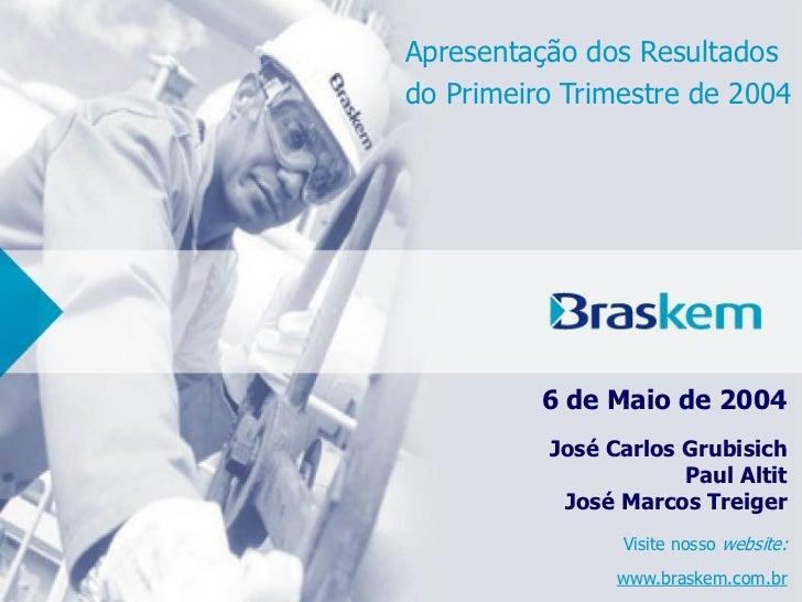 Apresentação dos Resultadosdo Primeiro Trimestre de 2004          6 de Maio de 2004          José Carlos Grubisich        ...