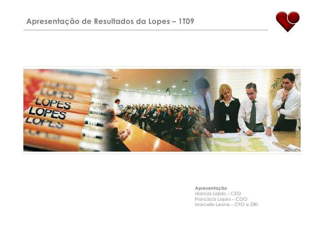 Apresentação de Resultados da Lopes – 1T09                                                  Apresentação                  ...