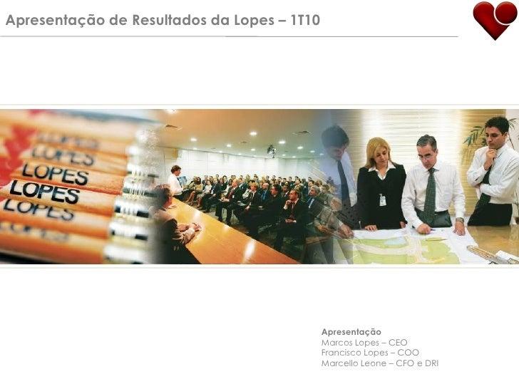 Apresentação de Resultados da Lopes – 1T10                                                  Apresentação                  ...