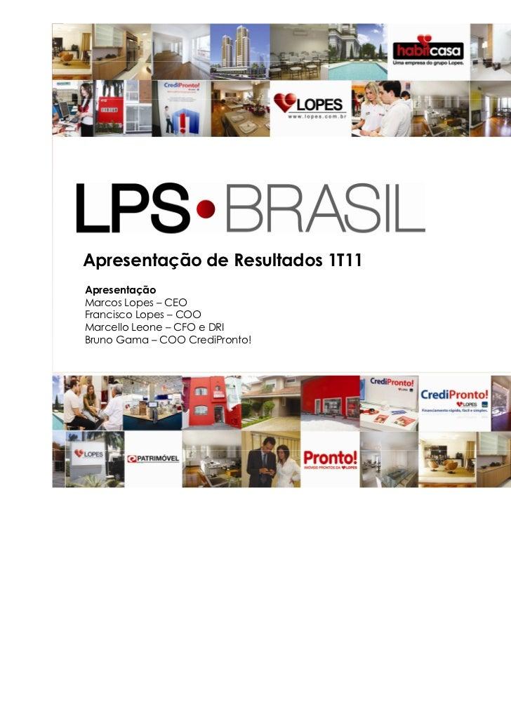 Apresentação de Resultados 1T11ApresentaçãoMarcos Lopes – CEOFrancisco Lopes – COOMarcello Leone – CFO e DRIBruno Gama – C...