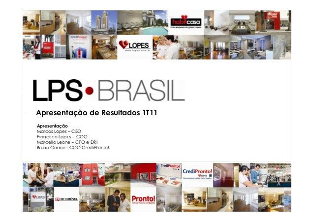 Apresentação de Resultados 1T11 1 Apresentação de Resultados 1T11 Apresentação Marcos Lopes – CEO Francisco Lopes – COO Ma...
