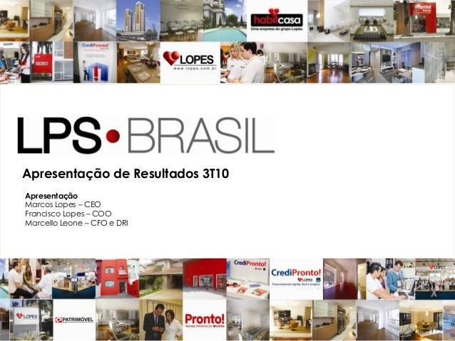 1 Apresentação de Resultados 3T10 Apresentação Marcos Lopes – CEO Francisco Lopes – COO Marcello Leone – CFO e DRI