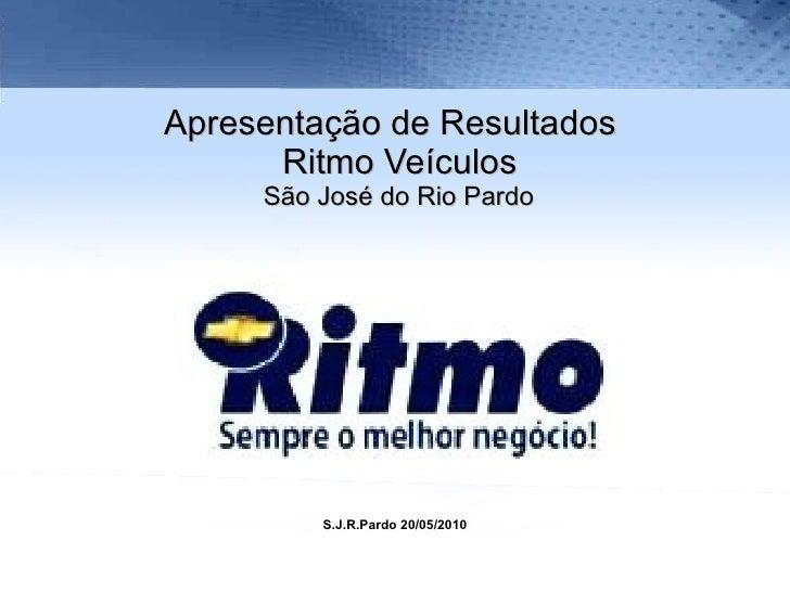 Apresentação de Resultados   Ritmo Veículos  São José do Rio Pardo S.J.R.Pardo 20/05/2010