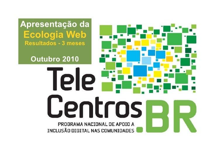 Apresentação da Ecologia Web Resultados - 3 meses Outubro 2010