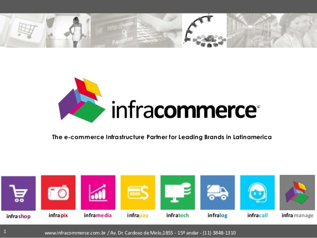 The e-commerce Infrastructure Partner for Leading Brands in Latinamerica www.infracommerce.com.br / Av. Dr. Cardoso de Mel...
