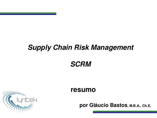Programa de Atualização Profissional Supply Chain Risk Management SCRM resumo por Gláucio Bastos, M.B.A., Ch.E.