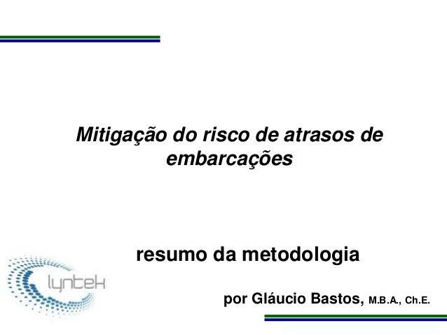 Programa de Atualização Profissional Mitigação do risco de atrasos de embarcações resumo da metodologia por Gláucio Bastos...