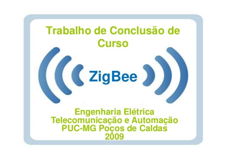 Trabalho de Conclusão de          Curso        ZigBee     Engenharia ElétricaTelecomunicação e Automação   PUC-MG Poços de...