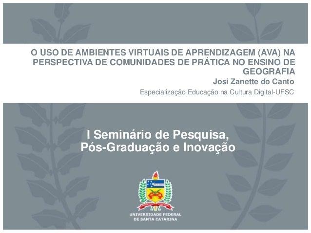 I Seminário de Pesquisa, Pós-Graduação e Inovação O USO DE AMBIENTES VIRTUAIS DE APRENDIZAGEM (AVA) NA PERSPECTIVA DE COMU...