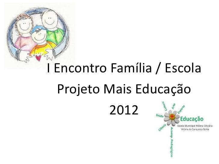 I Encontro Família / Escola  Projeto Mais Educação           2012