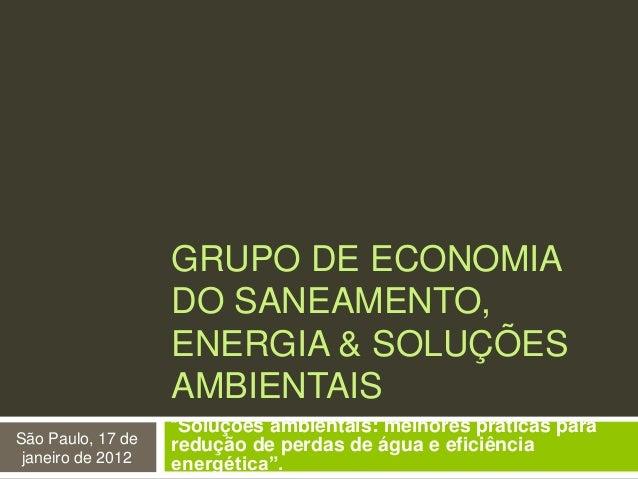 """GRUPO DE ECONOMIADO SANEAMENTO,ENERGIA & SOLUÇÕESAMBIENTAIS""""Soluções ambientais: melhores práticas pararedução de perdas d..."""