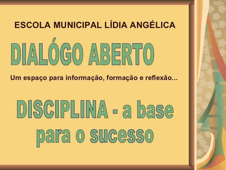 ESCOLA MUNICIPAL LÍDIA ANGÉLICA  DIALÓGO ABERTO Um espaço para informação, formação e reflexão...  DISCIPLINA - a base  pa...