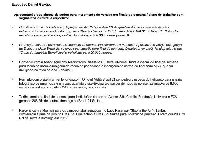 Executivo Daniel Galvão.- Apresentação dos planos de ações para incremento de vendas em finais-de-semana / plano de trabal...
