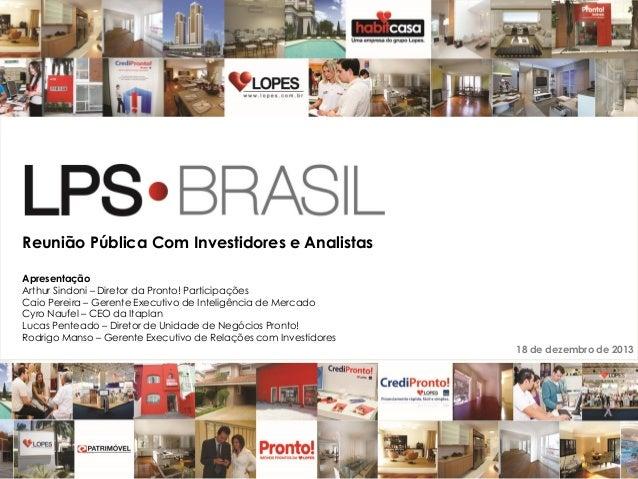 Reunião Pública Com Investidores e Analistas Apresentação Arthur Sindoni – Diretor da Pronto! Participações Caio Pereira –...