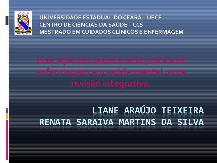 UNIVERSIDADE ESTADUAL DO CEARÁ – UECECENTRO DE CIÊNCIAS DA SAÚDE – CCSMESTRADO EM CUIDADOS CLÍNICOS E ENFERMAGEMEducação e...
