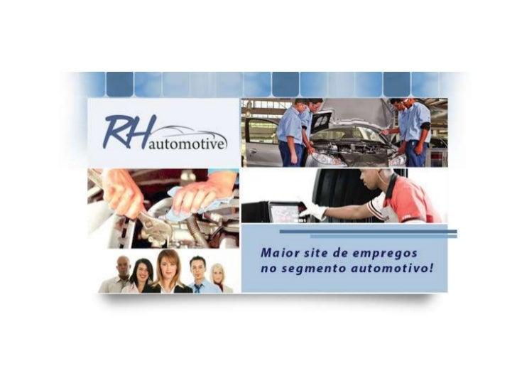 Sobre o Grupo RH Sites do BrasilNo ano de 2008, o grupo RH Sites do Brasil se segmentou dando origem ao RHAutomotive para ...