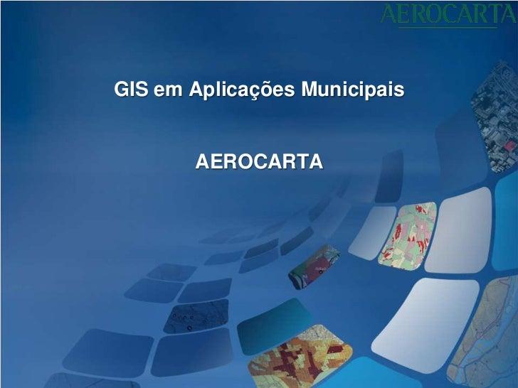 GIS em Aplicações Municipais       AEROCARTA