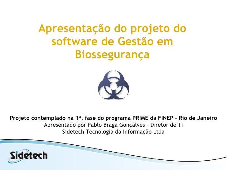 Apresentação do projeto do software de Gestão em Biossegurança Projeto contemplado na 1ª. fase do programa PRIME da FINEP ...