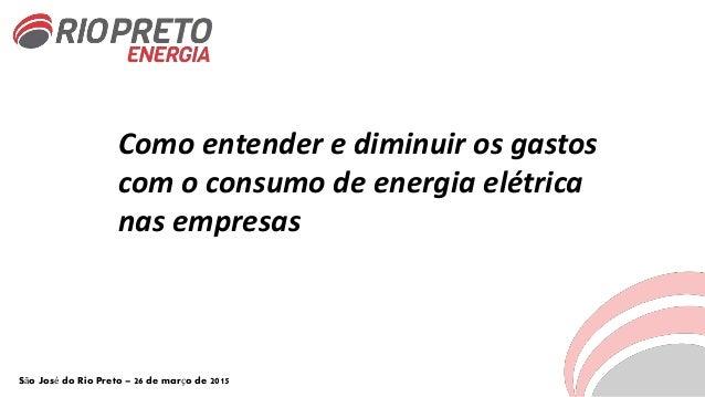 Como entender e diminuir os gastos com o consumo de energia elétrica nas empresas São José do Rio Preto – 26 de março de 2...