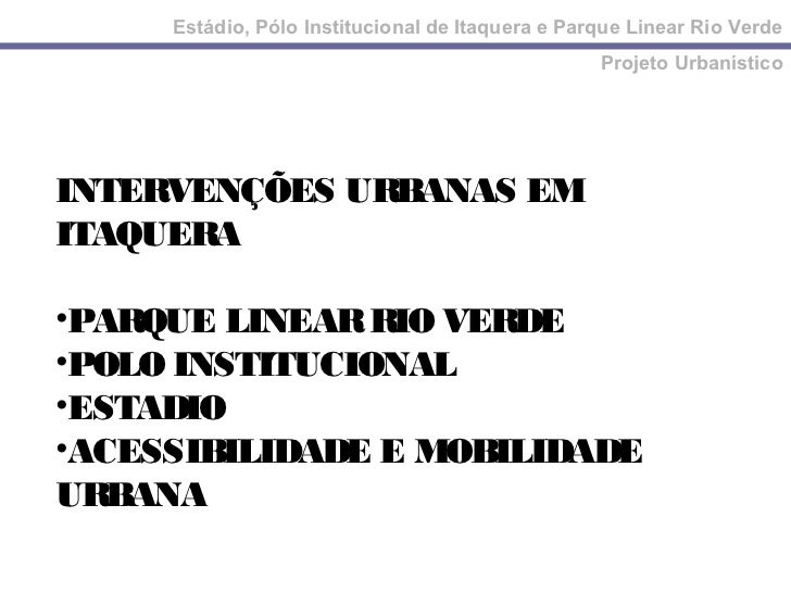 Estádio, Pólo Institucional de Itaquera e Parque Linear Rio Verde                                                  Projeto...
