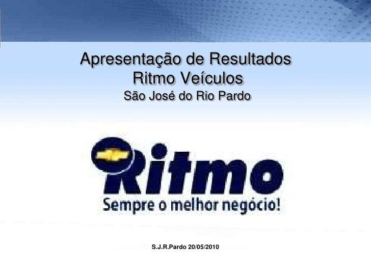 Apresentação de Resultados  Ritmo Veículos São José do Rio Pardo<br />S.J.R.Pardo 20/05/2010<br />