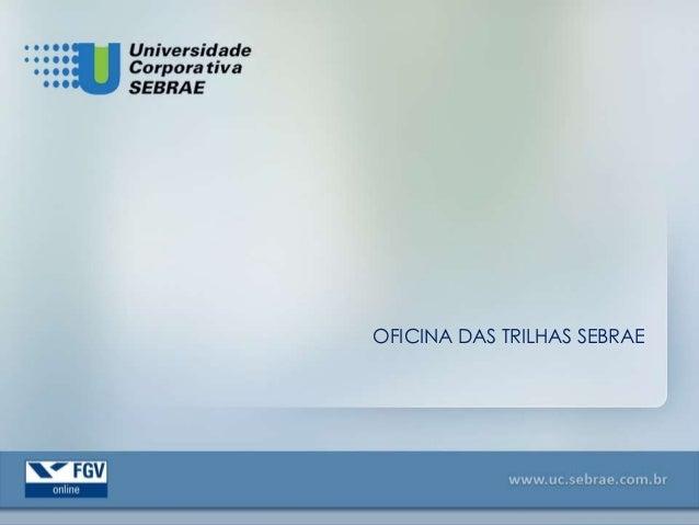 OFICINA DAS TRILHAS SEBRAE