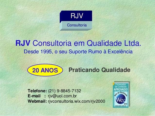 Telefone: (21) 9-8845-7132 E-mail : rjv@uol.com.br Webmail: rjvconsultoria.wix.com/rjv2000 20 ANOS RJV Consultoria RJV Con...