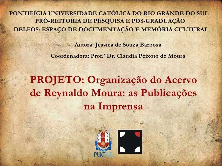 PONTIFÍCIA UNIVERSIDADE CATÓLICA DO RIO GRANDE DO SUL DELFOS: ESPAÇO DE DOCUMENTAÇÃO E MEMÓRIA CULTURAL Autora: Jéssica de...